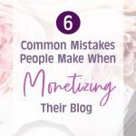 Monetizing Your Blog: 6 Common Mistakes to Avoid